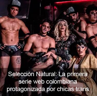 Selección Natural: La primera serie web colombiana protagonizada por chicas trans
